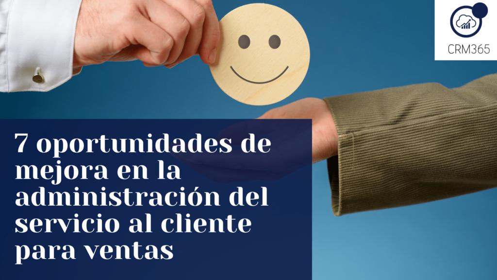 7 oportunidades de mejora en la administración del servicio al cliente para ventas