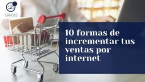 10 formas de incrementar tus ventas por internet