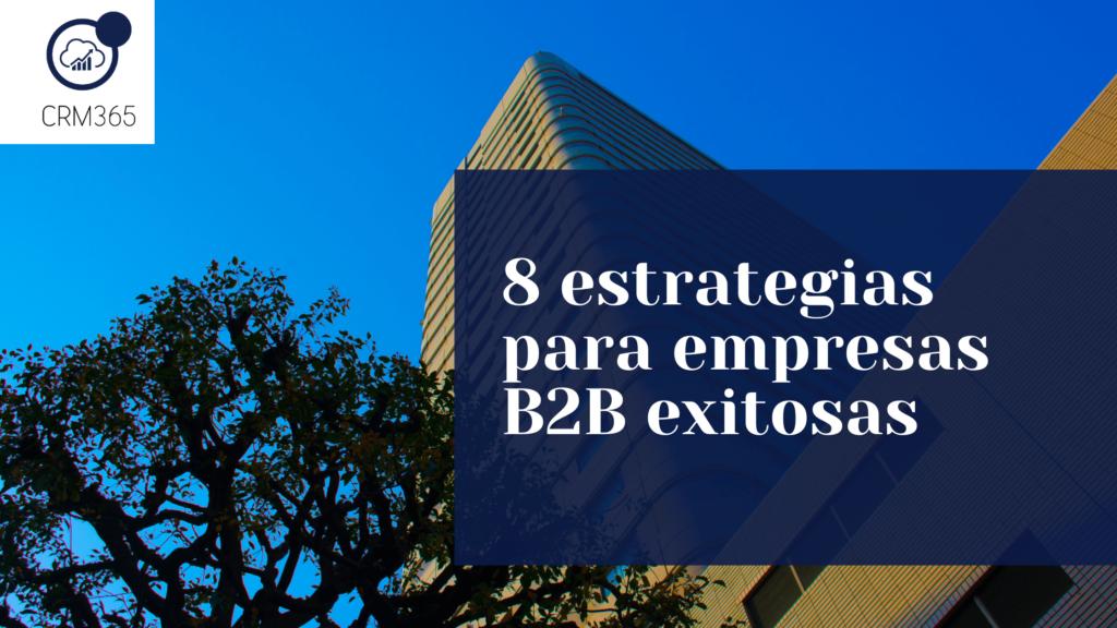 8 estrategias para empresas B2B exitosas